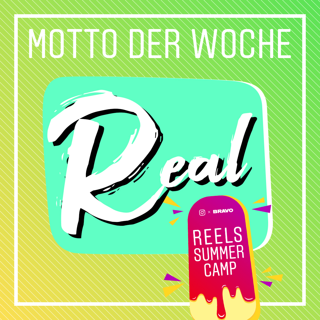 """Just be you – just be REAL with REELS! Die Aktionswoche """"REAL"""" geht vom 5.8.20 bis einschließlich 12.8.2020!"""