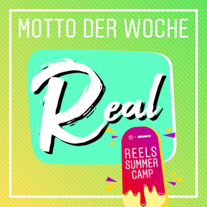 "Just be you – just be REAL with REELS! Die Aktionswoche ""REAL"" geht vom 5.8.20 bis einschließlich 12.8.2020!"